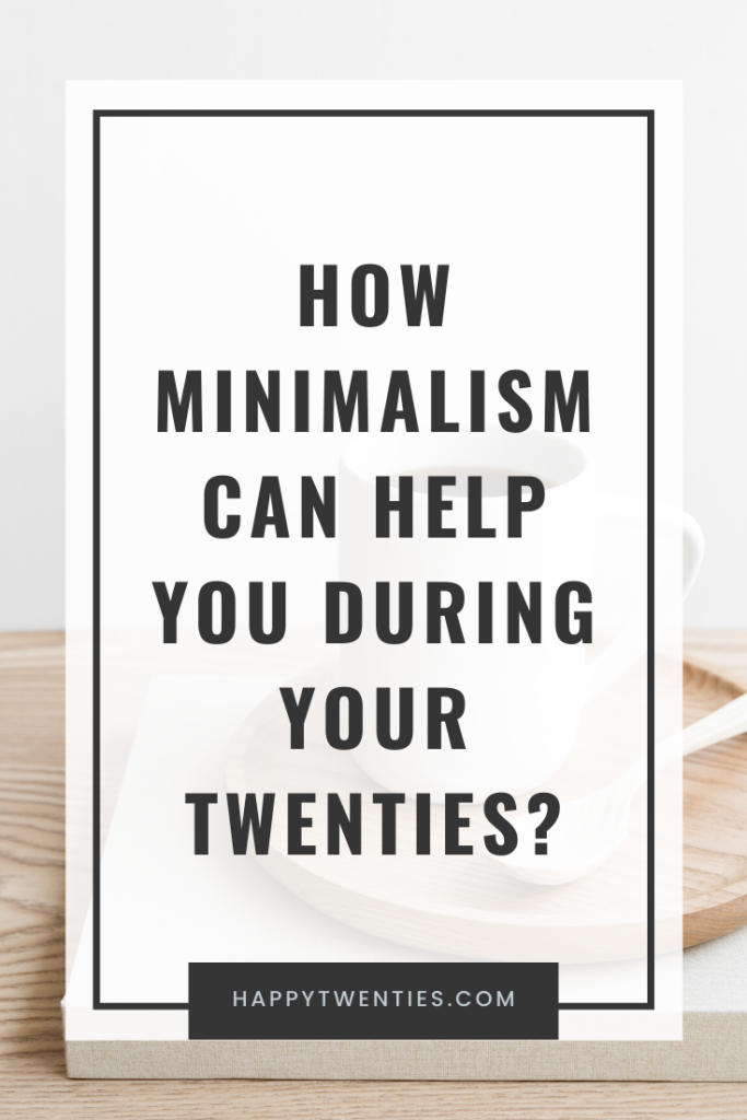 How minimalism can help you during your twenties?