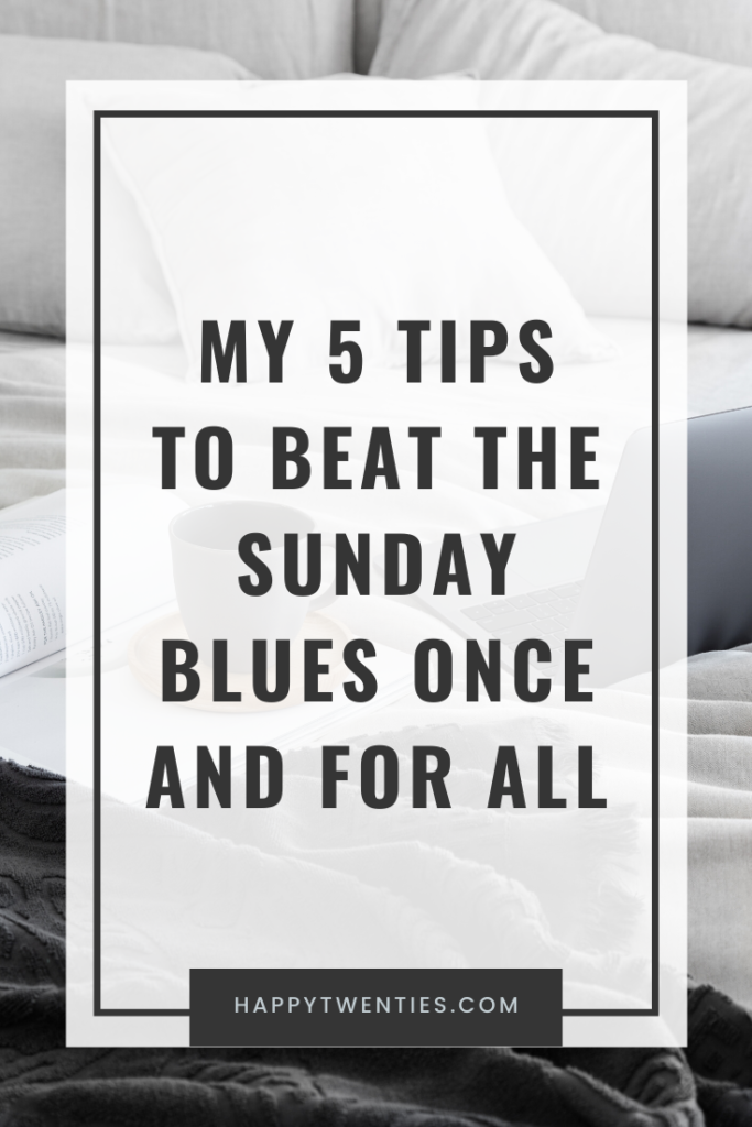 My 5 Tips to beat the Sunday Blues ONCE AND FOR ALL